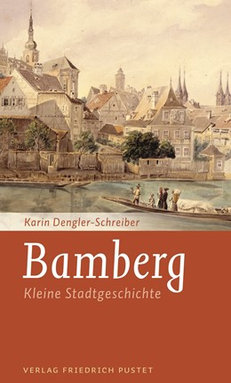Abbildung von Dengler-Schreiber | Kleine Bamberger Stadtgeschichte | 4. Auflage | 2020 | beck-shop.de