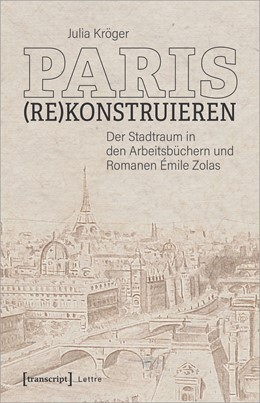 Abbildung von Kröger | Paris (re)konstruieren | 1. Auflage | 2021 | beck-shop.de