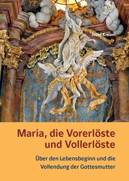 Abbildung von Kreiml   Maria, die Vorerlöste und Vollerlöste - Über den Lebensbeginn und die Vollendung der Gottesmutter   1. Auflage   2020   beck-shop.de