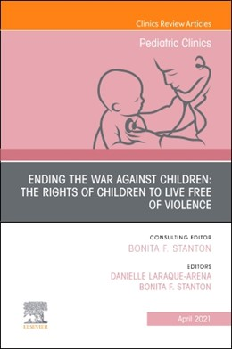 Abbildung von Stanton / LARAQUE-ARENA | Ending the War against Children: The Rights of Children to Live Free of Violence, An Issue of Pediatric Clinics of North America | 1. Auflage | 2021 | beck-shop.de