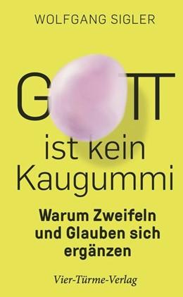Abbildung von Sigler | Gott ist kein Kaugummi | 1. Auflage | 2021 | beck-shop.de