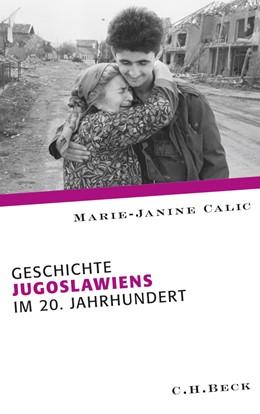 Abbildung von Calic, Marie-Janine   Geschichte Jugoslawiens im 20. Jahrhundert   2010