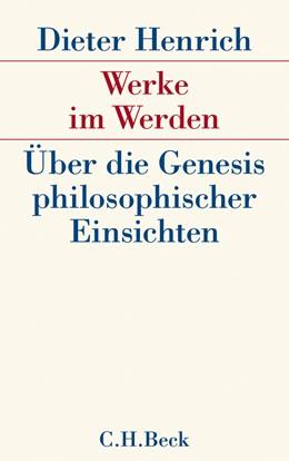 Abbildung von Henrich, Dieter | Werke im Werden | 2011 | Über die Genesis philosophisch...