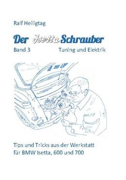 Abbildung von Heiligtag   Der Isettaschrauber, Band 3: Tuning und Elektrik   1. Auflage   2020   beck-shop.de