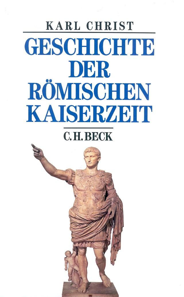 Abbildung von Christ, Karl | Geschichte der römischen Kaiserzeit | 6. Auflage mit aktualisierter Bibliographie | 2010