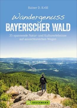Abbildung von Kröll | Wandergenuss Bayerischer Wald | 1. Auflage | 2021 | beck-shop.de