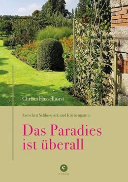 Abbildung von Hasselhorst | Zwischen Schlosspark und Küchengarten | DAS PARADIES IST ÜBERALL | 1. Auflage | 2021 | beck-shop.de