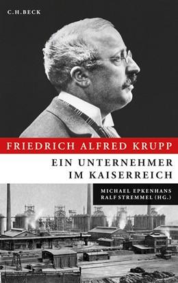 Abbildung von Epkenhans, Michael / Stremmel, Ralf | Friedrich Alfred Krupp | 1. Auflage | 2010 | beck-shop.de