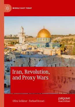 Abbildung von Seliktar / Rezaei | Iran, Revolution, and Proxy Wars | 1. Auflage | 2021 | beck-shop.de