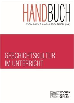 Abbildung von Oswalt / Pandel   Handbuch Geschichtskultur im Unterricht   1. Auflage   2021   beck-shop.de