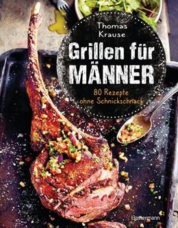 Abbildung von Krause | Grillen für Männer - 80 Rezepte ohne Schnickschnack | 1. Auflage | 2021 | beck-shop.de
