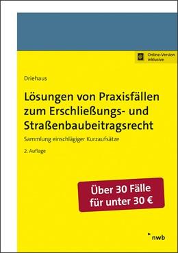 Abbildung von Driehaus | Lösungen von Praxisfällen zum Erschließungs- und Straßenbaubeitragsrecht | 2. Auflage | 2021 | beck-shop.de