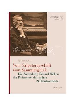 Abbildung von Sitt | Vom Salpetergeschäft zum Sammlerglück | 1. Auflage | 2021 | beck-shop.de