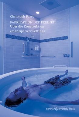 Abbildung von Paret | Fabrikation der Freiheit | 1. Auflage | 2021 | beck-shop.de