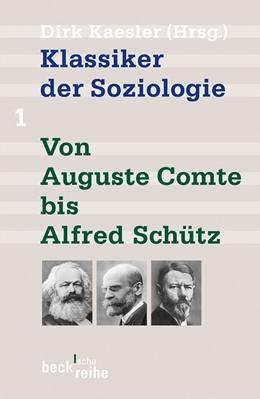 Abbildung von Kaesler   Klassiker der Soziologie Bd. 1: Von Auguste Comte bis Alfred Schütz   7. Auflage   2020   1288   beck-shop.de