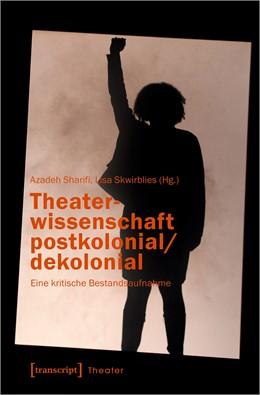 Abbildung von Sharifi / Skwirblies | Theaterwissenschaft postkolonial/dekolonial | 1. Auflage | 2021 | 142 | beck-shop.de