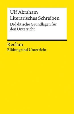 Abbildung von Abraham | Literarisches Schreiben. Didaktische Grundlagen für den Unterricht | 1. Auflage | 2021 | beck-shop.de
