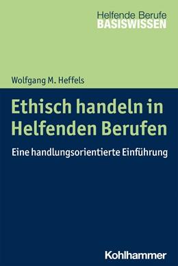Abbildung von Heffels | Ethisch handeln in Helfenden Berufen | 1. Auflage | 2021 | beck-shop.de