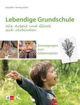 Abbildung von Kühn / Schüler   Lebendige Grundschule: Wie Arbeit und Glück sich verbinden   1. Auflage   2021   beck-shop.de