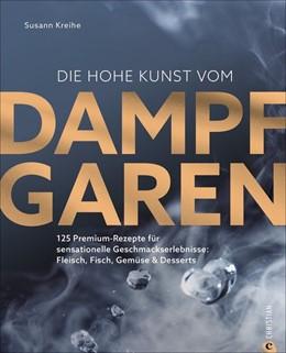 Abbildung von Kreihe | Die hohe Kunst vom Dampfgaren | 1. Auflage | 2021 | beck-shop.de