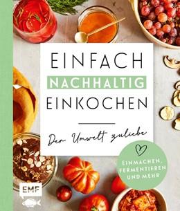 Abbildung von Panzer | Einfach nachhaltig einkochen, einmachen und fermentieren - Der Umwelt zuliebe | 1. Auflage | 2021 | beck-shop.de