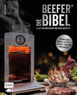 Abbildung von Kuhlmey   Die Beefer®-Bibel - Alles zum Grillen mit 800 Grad Oberhitze   1. Auflage   2021   beck-shop.de