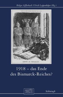 Abbildung von Afflerbach / Lappenküper | 1918 - Das Ende des Bismarck-Reichs? | 1. Auflage | 2021 | beck-shop.de