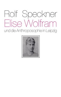 Abbildung von Speckner | Elise Wolfram und die Anthroposophie in Leipzig | 1. Auflage | 2021 | beck-shop.de