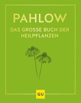 Abbildung von Pahlow   Das große Buch der Heilpflanzen   1. Auflage   2021   beck-shop.de