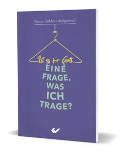 Abbildung von DeMoss Wolgemuth | Ist es für Gott eine Frage, was ich trage? | 1. Auflage | 2021 | beck-shop.de