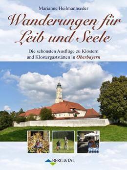 Abbildung von Heilmannseder   Wanderungen für Leib und Seele. Die schönsten Ausflüge zu Klöstern und Klostergaststätten in Oberbayern   3. Auflage   2021   beck-shop.de
