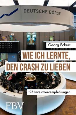 Abbildung von Eckert | Wie ich lernte, den Crash zu lieben | 1. Auflage | 2021 | beck-shop.de