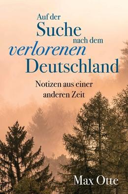 Abbildung von Otte   Auf der Suche nach dem verlorenen Deutschland   1. Auflage   2021   beck-shop.de
