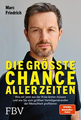 Abbildung von Friedrich | Die größte Chance aller Zeiten | 1. Auflage | 2021 | beck-shop.de