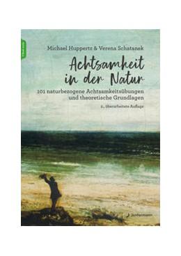 Abbildung von Huppertz / Schatanek | Achtsamkeit in der Natur | 1. Auflage | 2021 | beck-shop.de