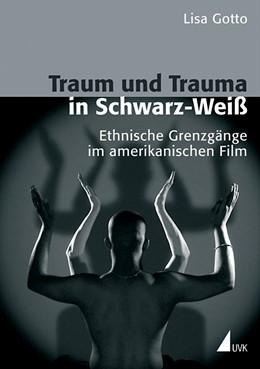 Abbildung von Gotto | Traum und Trauma in Schwarz-Weiß | 2006 | Ethnische Grenzgänge im amerik...