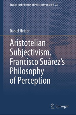 Abbildung von Heider   Aristotelian Subjectivism: Francisco Suárez's Philosophy of Perception   1. Auflage   2021   28   beck-shop.de