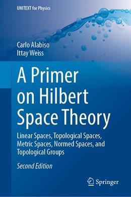 Abbildung von Alabiso / Weiss   A Primer on Hilbert Space Theory   2. Auflage   2021   beck-shop.de