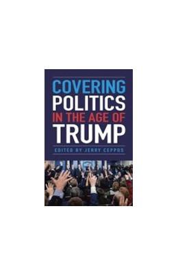 Abbildung von Covering Politics in the Age of Trump   1. Auflage   2021   beck-shop.de