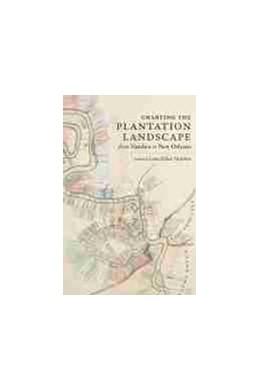 Abbildung von Charting the Plantation Landscape from Natchez to New Orleans | 1. Auflage | 2021 | beck-shop.de
