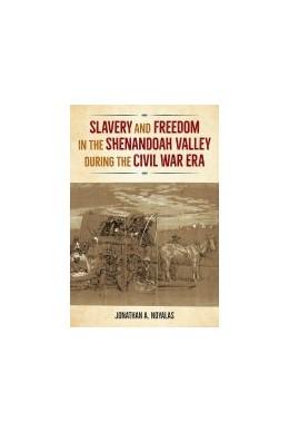 Abbildung von Slavery and Freedom in the Shenandoah Valley during the Civil War Era   1. Auflage   2021   beck-shop.de