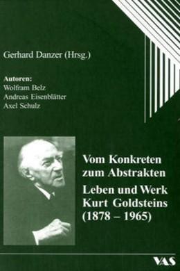 Abbildung von Belz / Eisenblätter / Schulz   Vom Konkreten zum Abstakten - Leben und Werk Kurt Goldsteins (1878 - 1965)   2005   Herausgegeben von Gerhard Danz...
