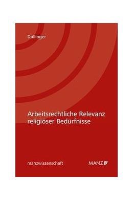 Abbildung von Dullinger | Arbeitsrechtliche Relevanz religiöser Bedürfnisse | 1. Auflage | 2020 | beck-shop.de