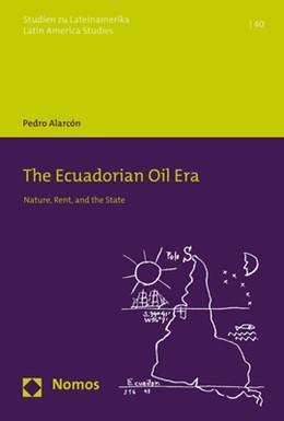 Abbildung von Alarcón | The Ecuadorian Oil Era | 1. Auflage | 2021 | beck-shop.de