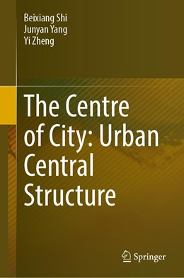 Abbildung von Shi / Yang | The Centre of City: Urban Central Structure | 1. Auflage | 2021 | beck-shop.de