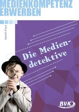 Abbildung von Paul | Medienkompetenz erwerben: Mediendetektive | 1. Auflage | 2021 | beck-shop.de
