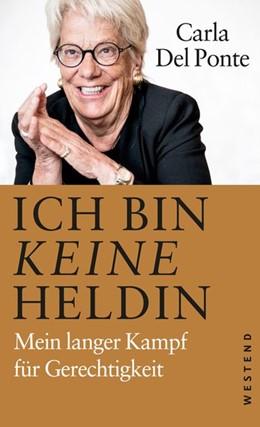 Abbildung von Del Ponte | Ich bin keine Heldin | 1. Auflage | 2021 | beck-shop.de