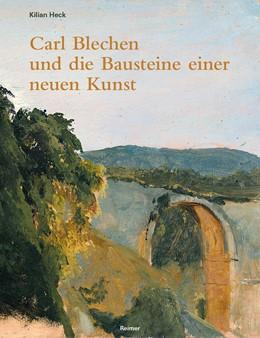 Abbildung von Heck | Carl Blechen und die Bausteine einer neuen Kunst | 1. Auflage | 2021 | beck-shop.de