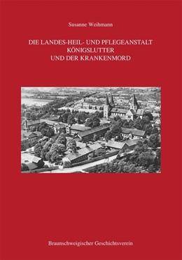 Abbildung von Weihmann / Geschichtsverein | Die Landes-Heil- und Pflegeanstalt Königslutter und der Krankenmord | 1. Auflage | 2020 | beck-shop.de