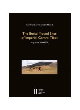 Abbildung von Kriz / Hazod   The Burial Mound Sites of Imperial Central Tibet   1. Auflage   2020   525   beck-shop.de